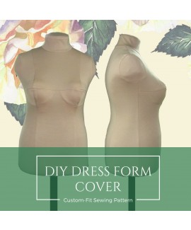 Quick and Easy, Perfect for Beginners! Make Your Small Dress Form Fit You. DIY Dress Form Cover with Complete Step-by-Step Sewing Photo-Guide.